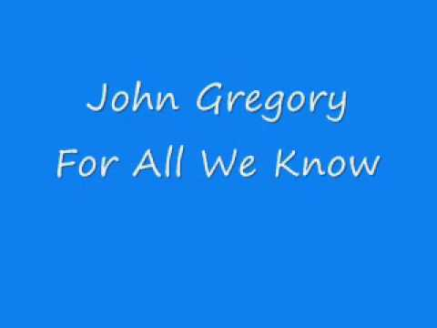 John Gregory - For All We Know