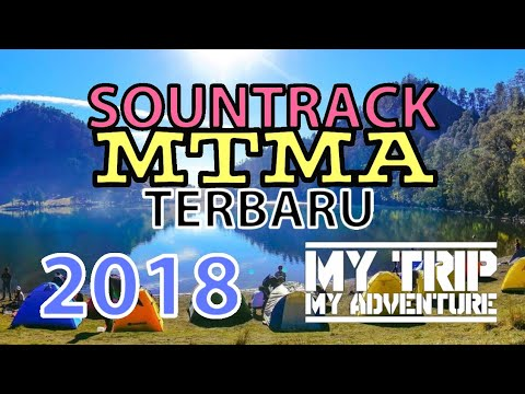Soundtrack MTMA terbaru 2018 || my trip my adventure