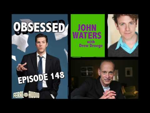OBSESSED EP 148 JOHN WATERS with Drew Droege
