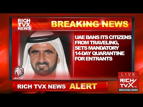 Coronavirus Live Updates: UAE Bans Its Citizens From Traveling – Rich TVX Breaking News