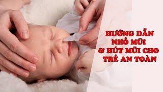 Kinh nghiệm hay cho mẹ | Hướng dẫn nhỏ mũi và hút mũi cho trẻ an toàn tại nhà