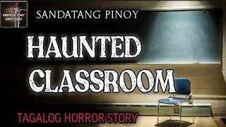 HAUNTED CLASSROOM   TAGALOG HORROR STORY   SANDATANG PINOY FICTION