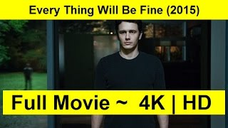 Every Thing Will Be Fine Full Length'MovIE 2015