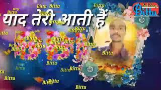 yaad teri aati hai jaan meri jaati hai (Best Romantic Songs) Must Watch By Bittu Sad Songs
