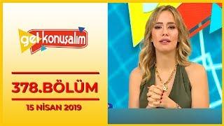 Gel Konuşalım 378. Bölüm - 15 Nisan 2019