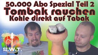 50000 Abo Spezial Teil 2 Tombak Style - Kohle direkt auf Tabak