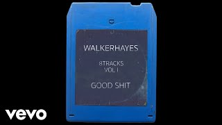 Walker Hayes Bad Thing Good Shit - 8Track Audio.mp3