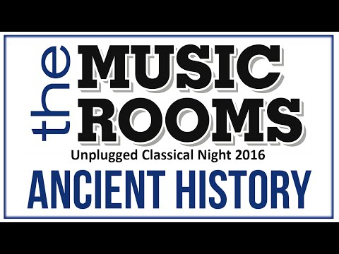 Ancient History | The Music Rooms Classical Night 2016