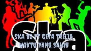 Download Mp3 Ska 86 Ft Gita Trilia - Waktu Yang Salah Fiesa Basari    Version Ska Reggae