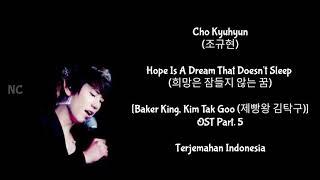 Kyuhyun - Hope Is A Dream That Doesn't Sleep (Baker King, Kim Tak Goo OST) [Lyrics INDO SUB]