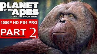 PLANET OF THE APES Last Frontier Gameplay Walkthrough Part 2 [1080p HD PS4 PRO] - No Commentary