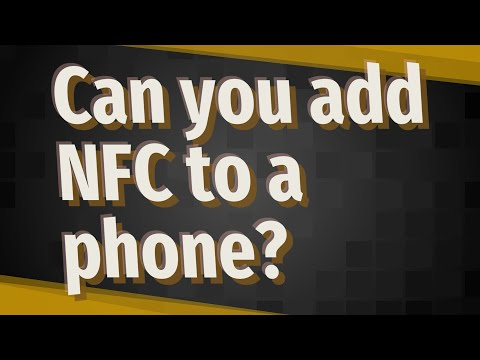 Can You Add NFC To A Phone?