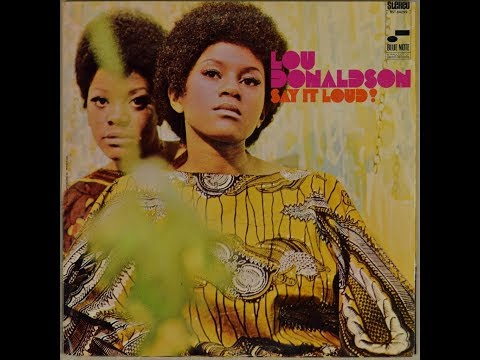 Lou Donaldson - Say It Loud! 1969 (full album) (my vinyl collection)