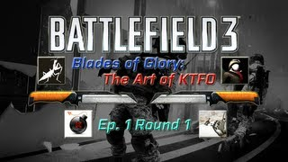 Battlefield 3 - Blades of Glory: The Art of KTFO - Ep.1 Round 1