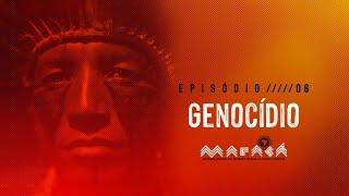 Episódio 6 - Genocído │ Maracá