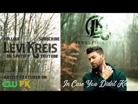 IN CASE YOU DIDN'T KNOW - ACOUSTIC COVERS - BRETT YOUNG - by LEVI KREIS