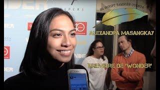 Entrevista a Alexandra Masangkay - Estreno de 'Wonder'