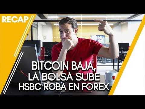 Bitcoin baja, la bolsa sube, HSBC roba en Forex