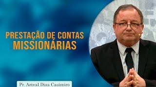 Prestação de contas Missionárias | Pr. Arival Dias Casimiro
