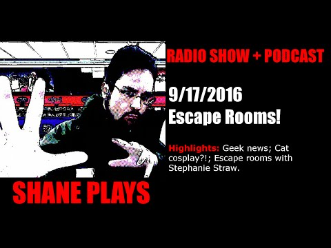 Escape Rooms! - Shane Plays Radio Podcast Ep. 68