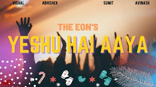 Yeshu Hai Aaya Official Song The Eons Worship Battler