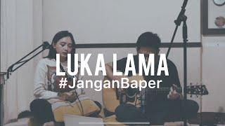 #JanganBaper Cokelat - Luka Lama (Cover) MP3