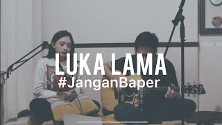 #JanganBaper Cokelat - Luka Lama (Cover)
