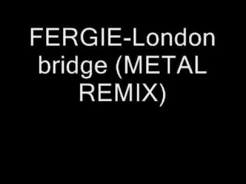 FERGIE-London Bridge (METAL REMIX)