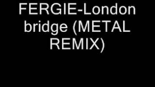 FERGIE-London Bridge (METAL REMIX)
