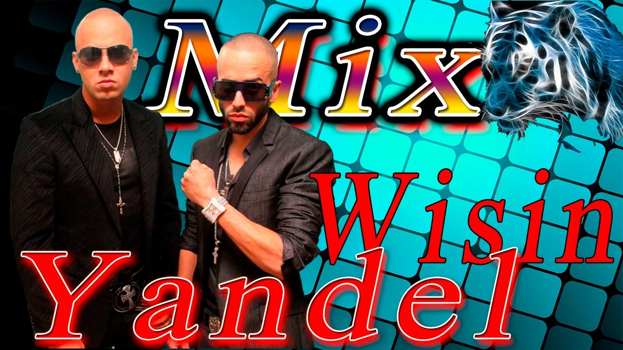 Wisin y Yandel  mix - Los exitos mas pegados de todos los tiempos.
