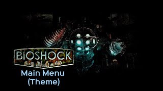 BioShock Remastered (PC) The Collection - Main Menu Theme (Horrors Under The Sea) - (HD)