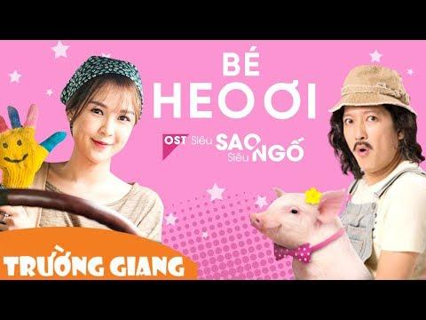 Bé Heo Ơi - Trường Giang | Bài hát Tùng Heo Tặng Người Yêu Trong Phim Siêu Sao Siêu Ngố