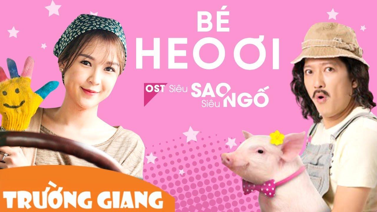 Bé Heo Ơi – Trường Giang | Bài hát Tùng Heo Tặng Người Yêu Trong Phim Siêu Sao Siêu Ngố