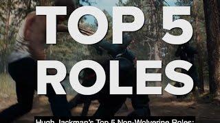 Top 5 Non-Wolverine Hugh Jackman Roles