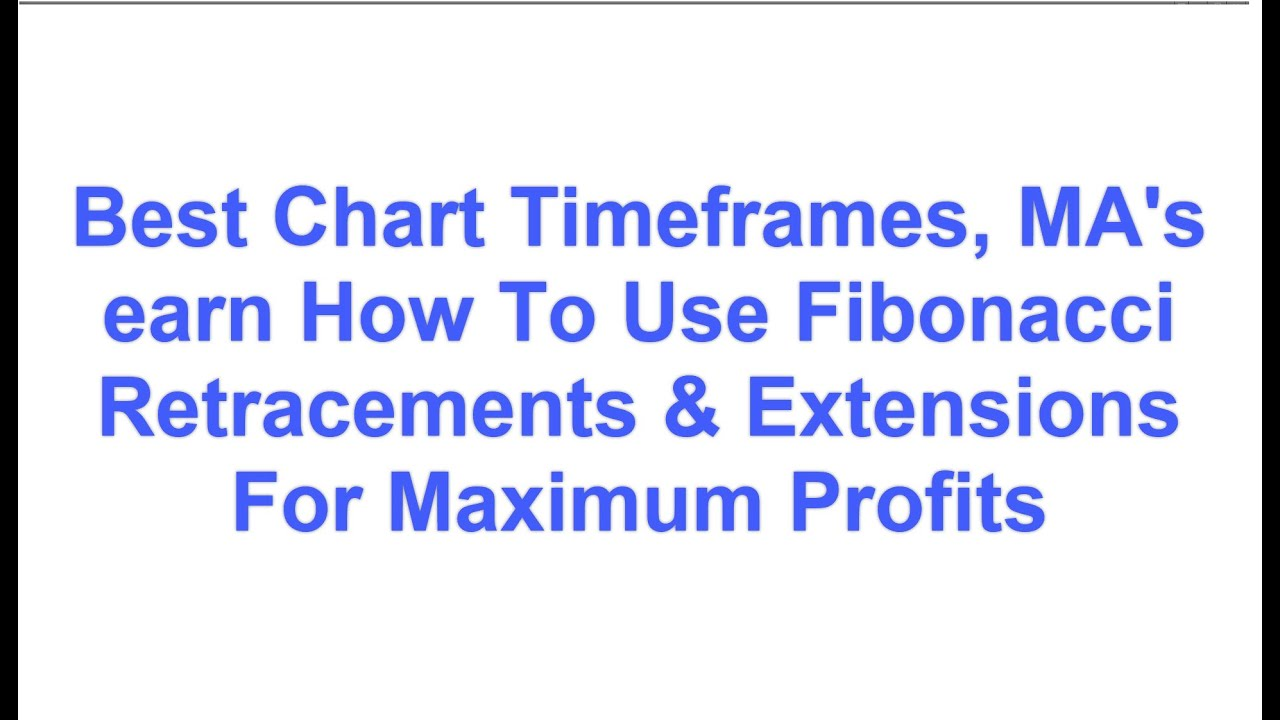 Best Chart Time Frames, Settings, and How to Use Fib Retracements & extensions to Make Money