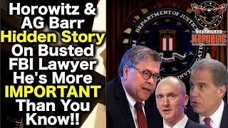 Horowitz & AG Barr Stunner! Hidden Story Of Busted FBI Lawyer, He's More Important Than You