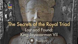 THE SECRETS OF THE ROYAL TRIAD DECODED — Lost and Found King Jayavarman VII thumbnail