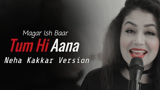 Gambar cover Tum hi Aana Neha Kakkar Version Lyrics