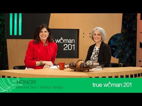 True Woman 201: Interior Design with Nancy Leigh DeMoss and Mary A Kassian—Week 2: Honor