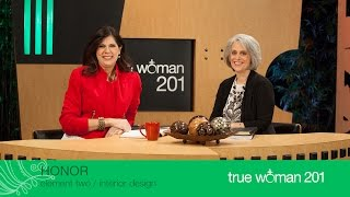 True Woman 201: Interior Design with Nancy Leigh DeMoss and Mary A. Kassian—Week 2: Honor