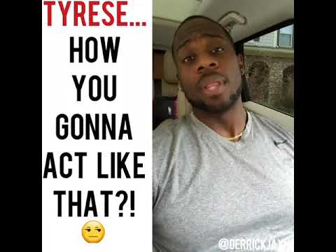 TYRESE, HOW YOU GONNA ACT LIKE THAT?! 😒