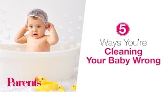 5 Ways You're Cleaning Your Baby Wrong | Parents