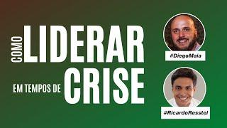 Como Liderar na Crise? Aprenda com Diego Maia e Ricardo Resstel