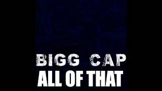 Watch Bigg Cap All Of That video