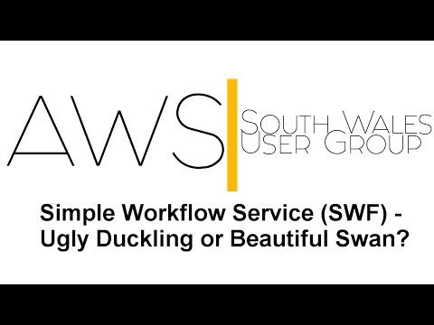 Simple Workflow Service (SWF) - Ugly Duckling or Beautiful Swan? [AWS South Wales User Group]