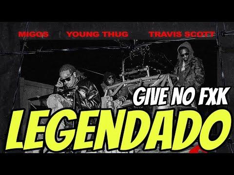 Migos, Young Thug, Travis Scott – Give No Fxk (Legendado)