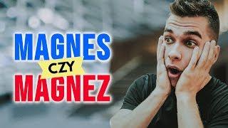 Jak się mówi prawidłowo: magnez czy magnes?