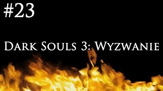 Dark Souls 3: Wyzwanie [#23] - FRIEDE