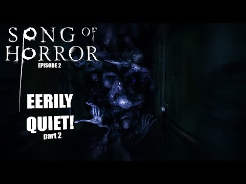 EERILY QUIET part 2 | Song Of Horror Episode 2
