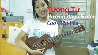[ Hướng dẫn Ukulele] Cover Tương tư- Cao Bá Hưng- Sing My Song- Toàn bài+ Intro- Cao Tiểu Yêu- cover